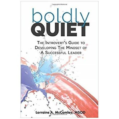 Boldly Quiet:  The Introvert's Guide to Developing the Mindset of a Successful Leader