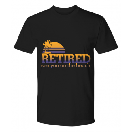 Retired, see you on the beach Tshirt