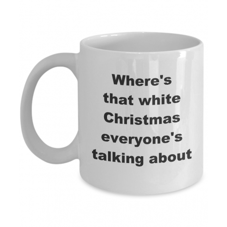 Where's That White Christmas Everyone's Talking About Mug