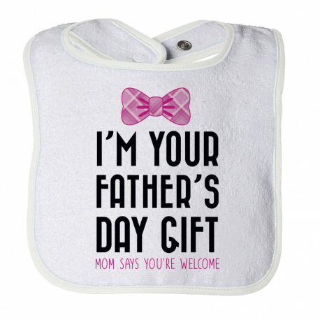 I Am Your Father's Day Gift Mom Says You're Welcome - girl