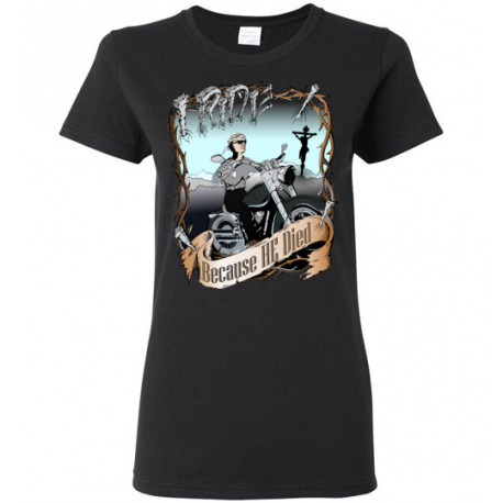 I Ride Because He Died! Original Faith Bikers Artwork Women's T-shirt