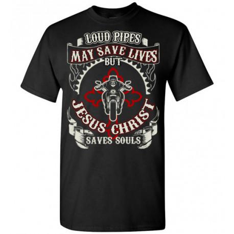 Loud Pipes Save Lives but Jesus Christ Saves Souls! T-Shirt (Unisex)