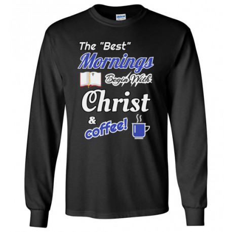 (SALE) Best Mornings Begin with Christ and Coffee! Long Sleeve T-Shirt