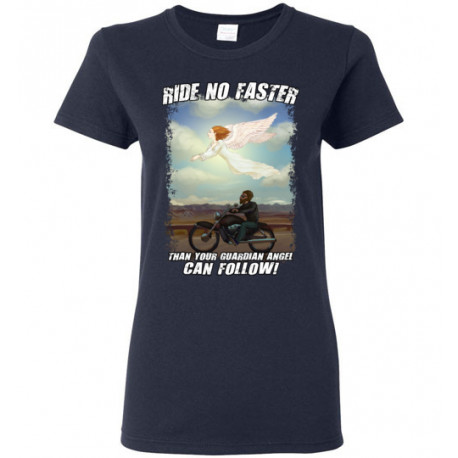 Original Ride No Faster Than Your Guardian Angel Can Follow! Women's T-Shirt