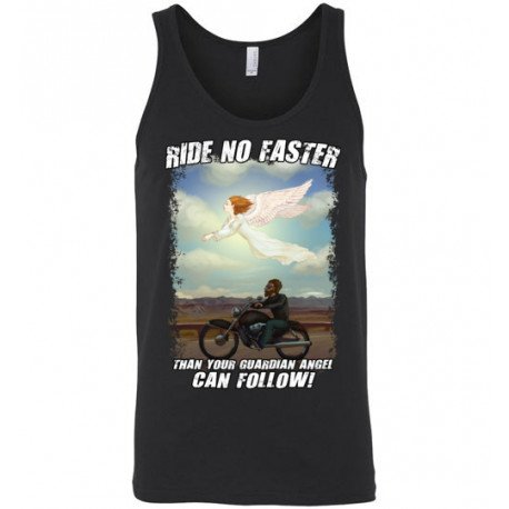Original Ride No Faster Than Your Guardian Angel Can Follow! Tank Top (Unisex)