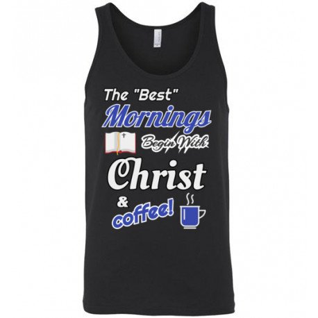 Best Mornings Start with Christ and Coffee! Unisex Tank top