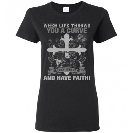 When Life Throws You a Curve Lean Into it and Have Faith! Women's T-Shirt