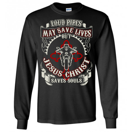 Loud Pipes Save Lives but Jesus Christ Saves Souls! Long Sleeve T-Shirt