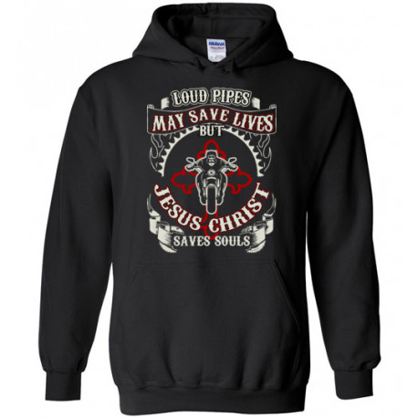 Loud Pipes Save Lives but Jesus Christ Saves Souls! Hoodie