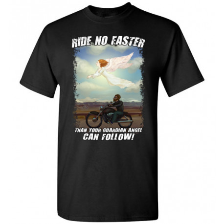 Ride No Faster Than Your Guardian Angel Can Follow T-Shirt