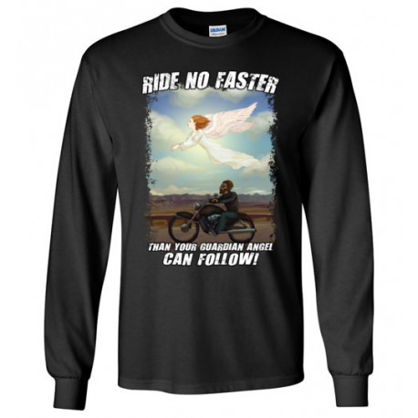 Ride No Faster Than Your Guardian Angel Can Follow Long Sleeve t-Shirt