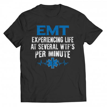 EMT Experiencing Life At Several WTF Per Minute - Unisex Shirt