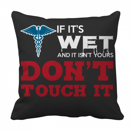 Limited Edition - If It's Wet And Isn't Yours-NURSE
