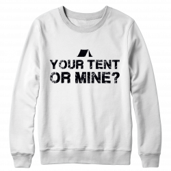 Your Tent Or Mine