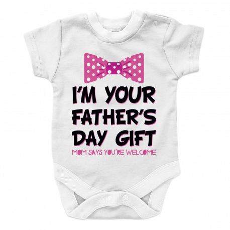 I Am your fathers day gift mom says your welcome GIRL 2