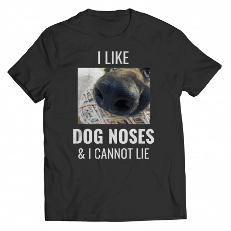 I Like Dog Noses & I Cannot Lie (Shirt)