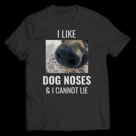 I Like Dog Noses & I Cannot Lie (Shirt)