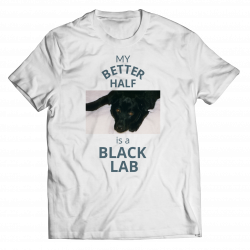 My Better Half Is A Black Lab