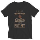 Limited Edition -  I Just Want To Sip Coffee and Pet My German Shepherd