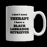 I Don't Need Therapy I Have A Black Labrador Retriever