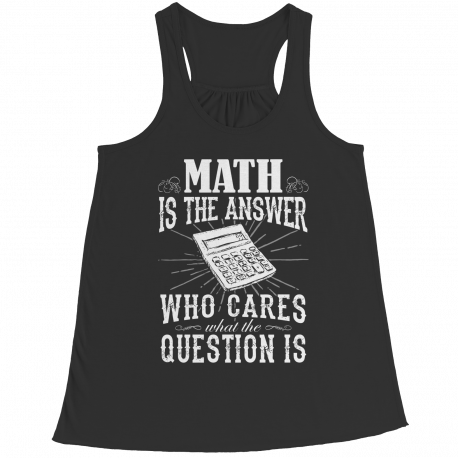 Limited Edition - Math is The Answer who care what the Question is