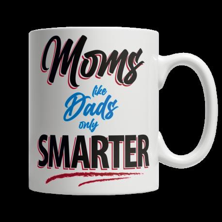 Moms Like Dads, Only Smarter - White Mug