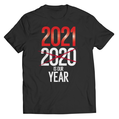 2021 Is Our Year - Shirt