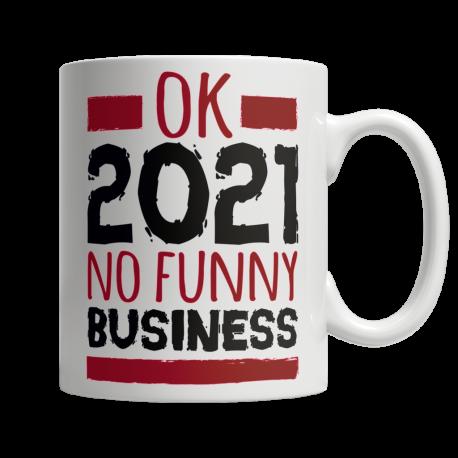 Ok 2021, No Funny Business - White Mug