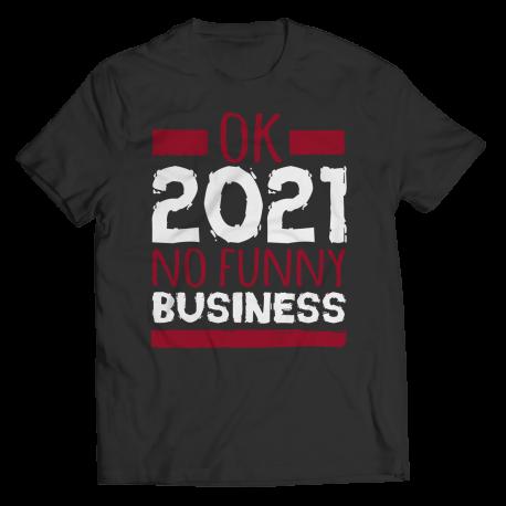 Ok 2021, No Funny Business - Shirt