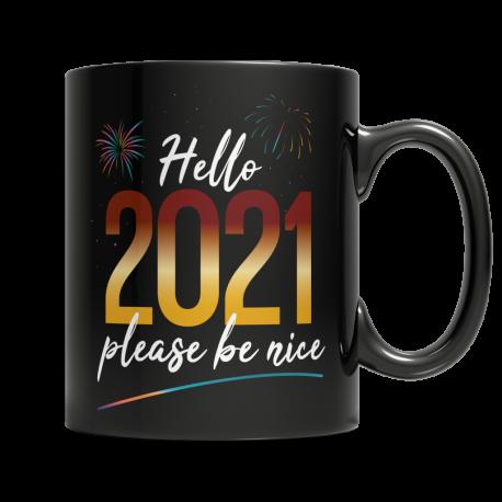 Hello 2021, Please Be Nice - Black Mug