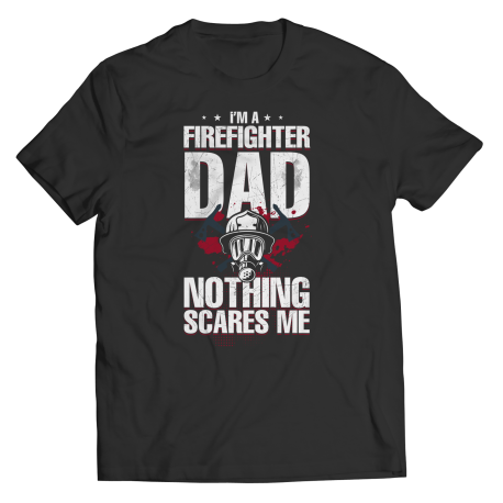 Im a Firefighter Dad-nothing scares me