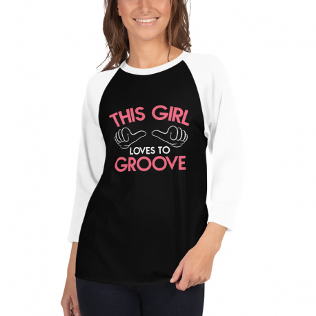 This Girl loves to Groove 3/4 sleeve raglan shirt D