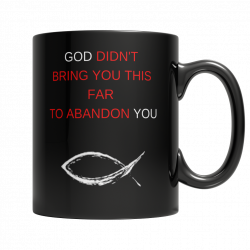 GOD DIDN'T BRING YOU THIS FAR TO ABANDON YOU