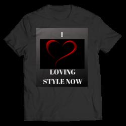 I Love LOVING STYLE NOW Unisex Shirt