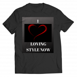 I Love LOVING STYLE NOW Unisex Shirt