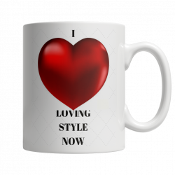 I LOVE LOVING STYLE NOW 11OZ WHITE MUG