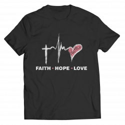 Faith Hope Love- Unsex Shirt