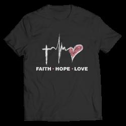 Faith Hope Love- Unsex Shirt