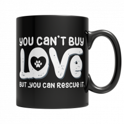 You Can't buy Love - Rescue It -Black 11oz. Mug