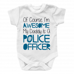 Of course I'm Awesome My Daddy Is A Police Officer