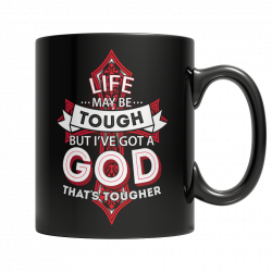 Life May Be Tough But I've Got A God That's Tougher - 11oz. Mug