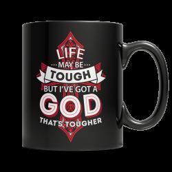 Life May Be Tough But I've Got A God That's Tougher - 11oz. Mug