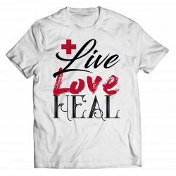 Live Love Heal Nurse -Unisex Shirt