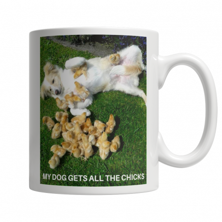 My Dog Gets All The Chicks! 11oz Ceramic White Mug (MondoPooch Exclusive)