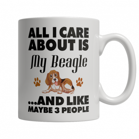 Limited Edition 11oz Mug - All I care about is my Beagle and Like Maybe 3 People