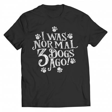 Limited Edition - I Was Normal 3 Dogs Ago