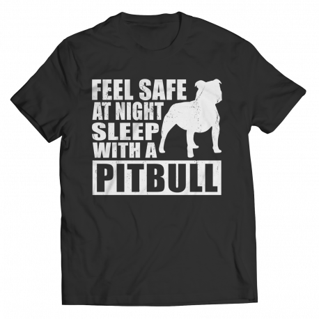 Limited Edition Shirt/Hoodie - Feel safe at night. Sleep with a Pitbull.