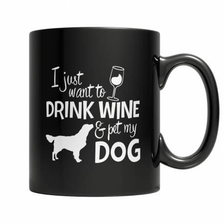 Limited Edition 11oz Mug - I Just Want To Drink Wine And Pet My Dog