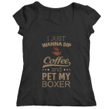 Limited Edition Shirt/Hoodie - I Just Wanna Sip Coffee and Pet My Boxer