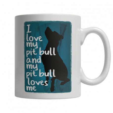 Limited Edition 11oz Mug - I Love My PitBull And My PitBull Loves Me